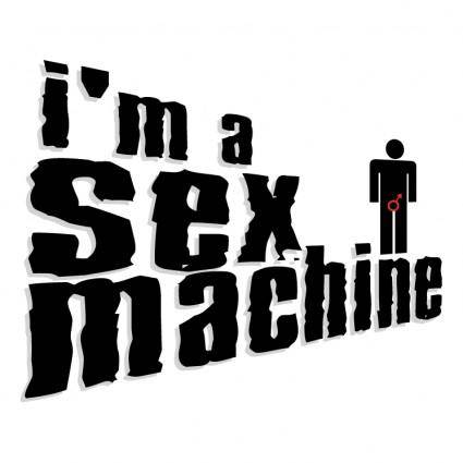 Im a sex machine