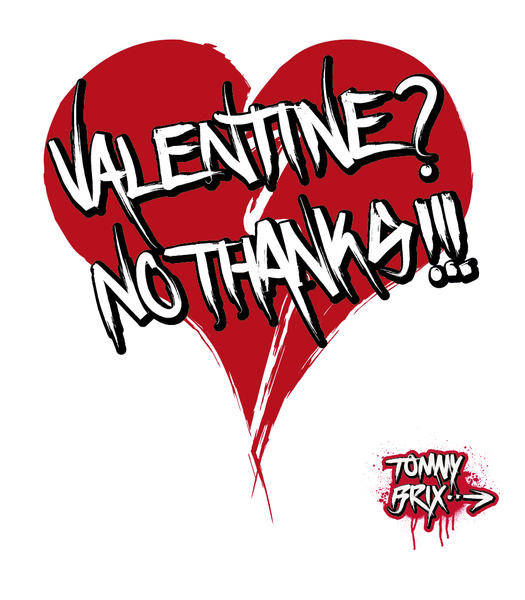 VALENTINE? NO THANKS!!! - design Tommy Brix